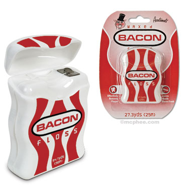 bacon flavored floss!